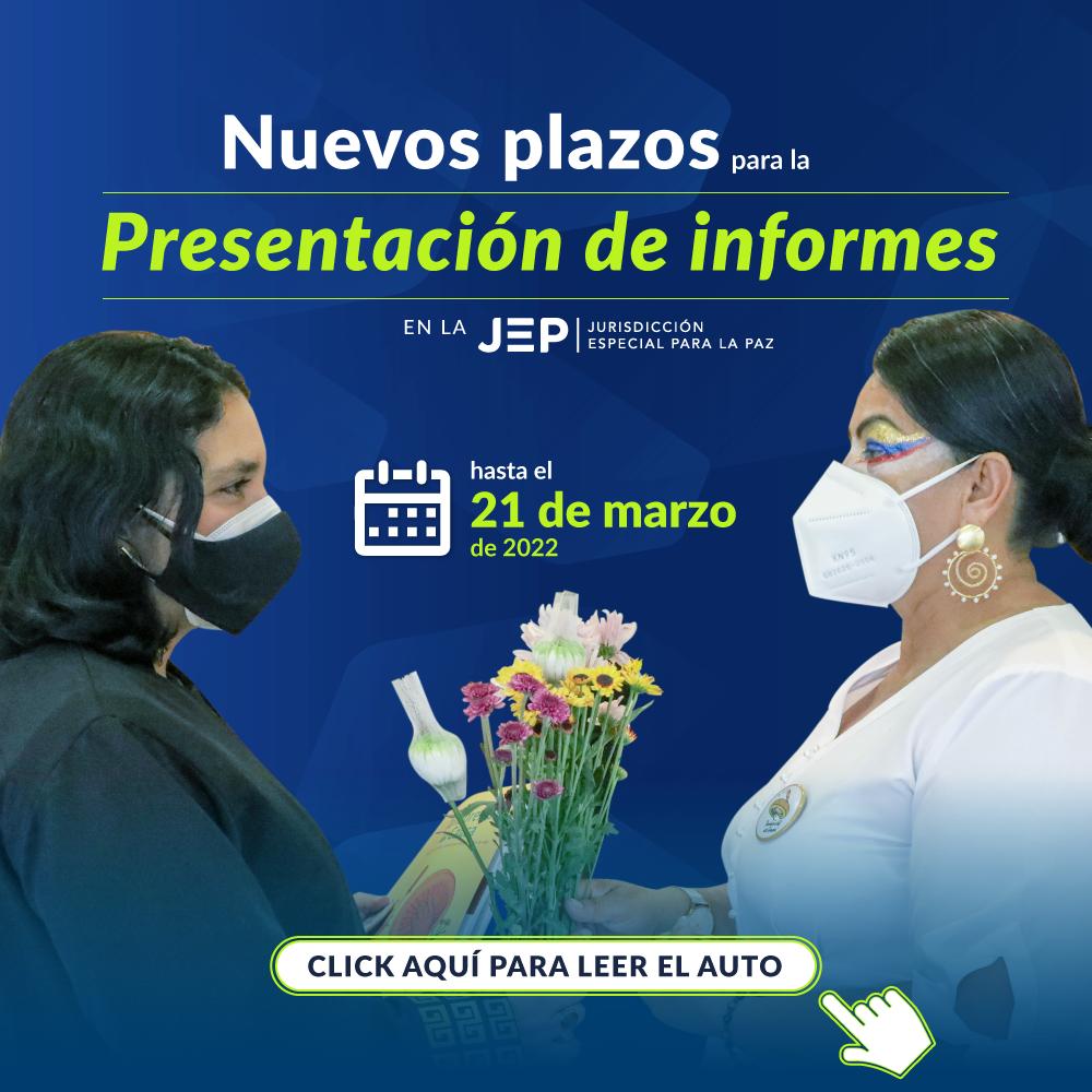 Nuevos plazos para la presentación de informes anet la JEP. Hasta el 22 de marzo de 2022